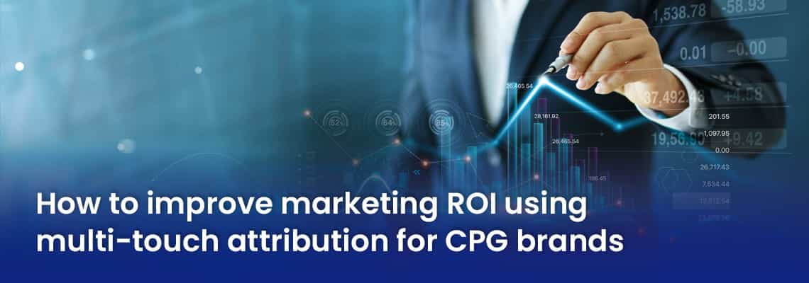 How To Improve Marketing ROI Using Multi-touch Attribution for CPG Brands